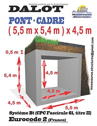DALOT ( 5,5 m x 5,4 m ) x 4,5 m PONT CADRE: Eurocode 2, Système Bt (CPC Fascicule 61, titre II), CA