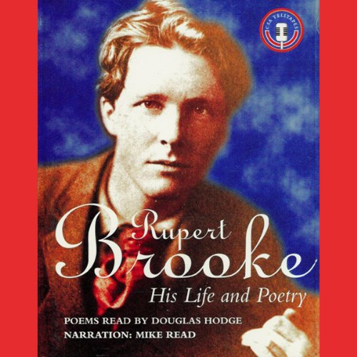 Rupert Brooke     His Life and Poetry              By:                                                                                                                                 Mike Read                               Narrated by:                                                                                                                                 Douglas Hodge,                                                                                        Mike Read                      Length: 2 hrs and 6 mins     3 ratings     Overall 4.7
