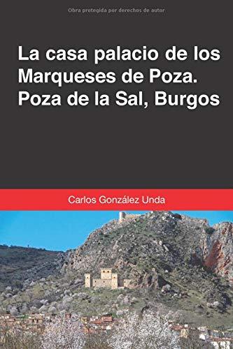 LA CASA PALACIO DE LOS MARQUESES DE POZA. POZA DE LA SAL, BURGOS.