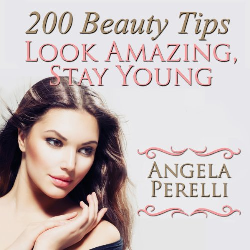 200 Beauty Tips You Must Know about to Look Amazing and Stay Young audiobook cover art