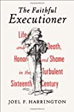 Image of The Faithful Executioner: Life and Death, Honor and Shame in the Turbulent Sixteenth Century