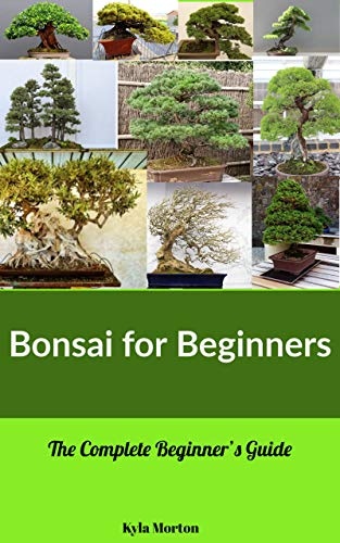 Bonsai for Beginners: The Complete Beginner's Guide (English Edition)