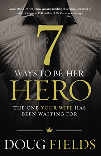 7 Ways to Be Her Hero: The One Your Wife Has Been Waiting For (English Edition)