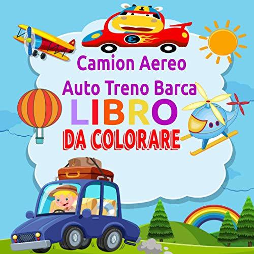 Camion Aereo Auto Treno Barca Libro da Colorare: 40 Bellissimi disegni da...