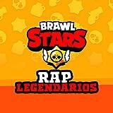 Brawl Stars Rap Legendarios