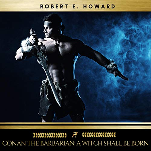 Conan the Barbarian - A Witch Shall Be Born audiobook cover art
