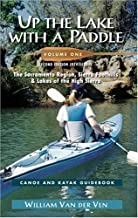 Up the Lake With a Paddle Vol. 1: Canoe and Kayak Guide : The Sacramento Region, Sierra Foothills, & Lakes of the High Sierra