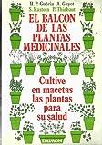 BALCON DE LAS PLANTAS MEDICINALES, EL. CULTIVE EN MACETAS LAS PLANTAS PARA SU SALUD