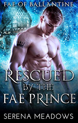 Rescued by the Fae Prince: (Fae of Ballantine)