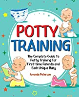 Potty Training: The Complete Guide to Potty Training For First-time Parents and Each Unique Baby