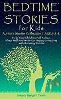 Bedtime Stories for Kids: A Short Stories Collection - AGES 2-6. Help Your Children Fall Asleep. Sleep Well and Wake Up Happy Every Day with Relaxing Stories