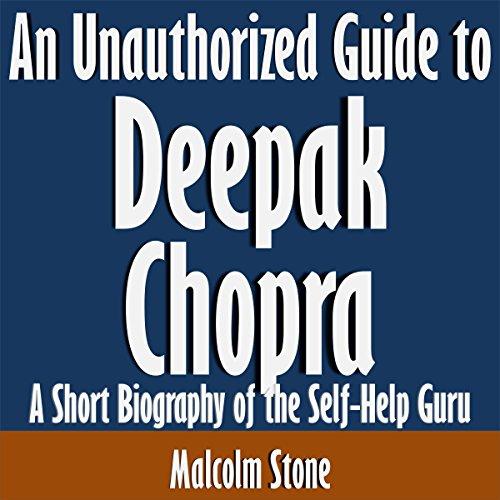 An Unauthorized Guide to Deepak Chopra: A Short Biography of the Self-Help Guru cover art