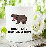 Divertida taza de café, con texto en inglés 'Don't Be A Hippo Twatamus'