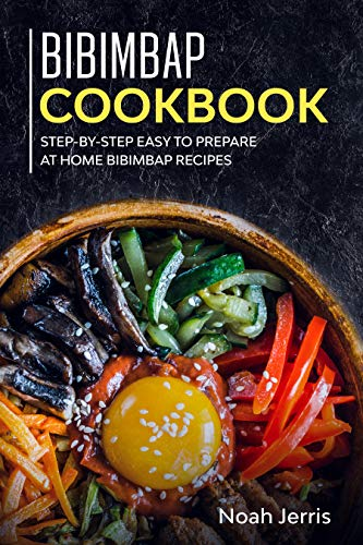 Bibimbap Cookbook: Step-by-step Easy to prepare at home Bibimbap recipes (English Edition)