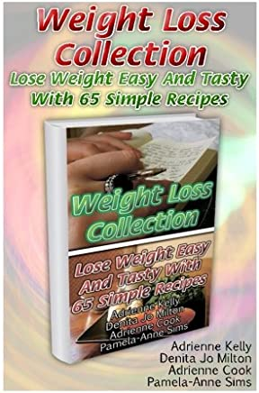 Weight Loss Collection: Lose Weight Easy and Tasty With 65 Simple Recipes: Low Carb Cookbook, Low Carb Diet, Low Carb Recipes for Weight Loss, Fat Bombs, Gluten Free Deserts, Lose Weight