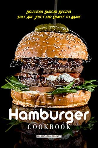 Hamburger Cookbook Delicious Burger Recipes That Are Juicy and Simple to Make product image