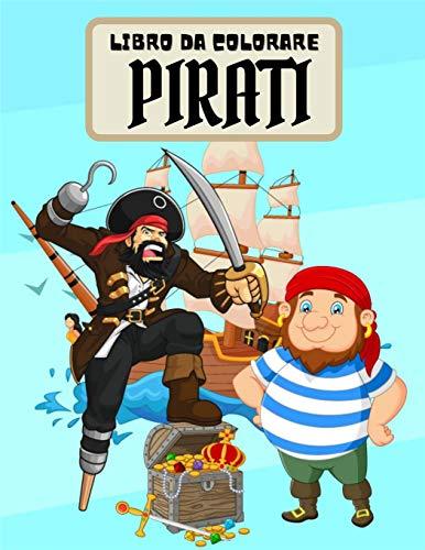 Libro da Colorare Pirati: Libro da colorare pirata per bambini con 55 pagine di casse d'oro, navi e isole del tesoro Regalo per ragazzi e ragazze amanti dei pirati