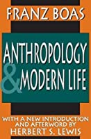 Anthropology and Modern Life (Classics in Anthropology (New Brunswick, N.J.).)