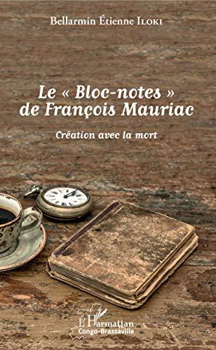 """Le """"Bloc-notes"""" de François Mauriac: Création avec la mort"""