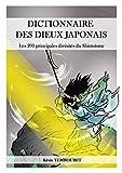 Dictionnaire des dieux japonais: Les 200 principales divinités du Shintoïsme