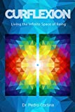 Curflexion: Living the Infinite Space of Being (English Edition)