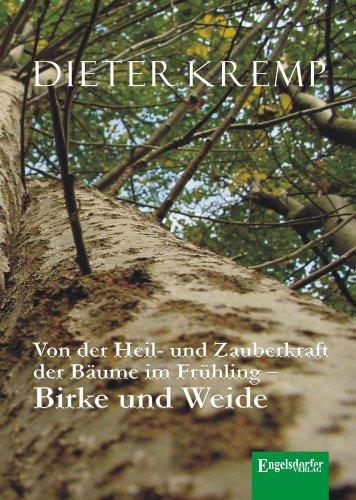 Von der Heil- und Zauberkraft der Bäume im Frühling - Birke und Weide: Birkensaft als Frühjahrskur und Aspirin in der Weidenrinde