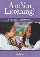 Are You Listening?: Fostering Conversations That Help Young Children Learn by Lisa Burman(2008-05-01)