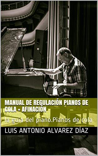 manual de regulación pianos de cola + afinación: la guia d