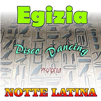 Notte Latina (Egizia Disco Dancing)