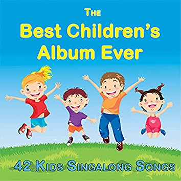 The Best Childrens Album Ever (42 Kids Singalong Songs)