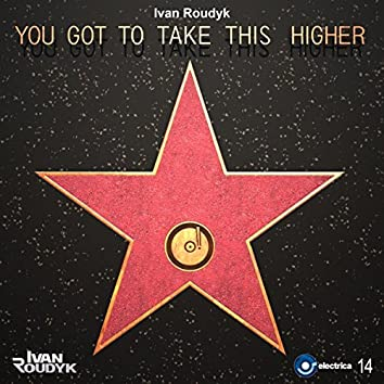 You Got To Take This Higher