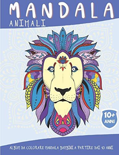Mandala Animali: Album da colorare mandala Bambini a partire dai 10 anni - 50 pagine con fantastici animali - Idea regalo originale