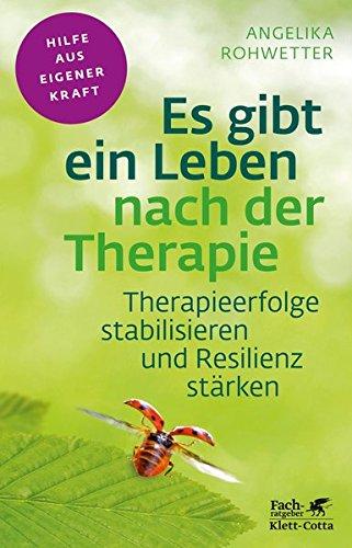 Es gibt ein Leben nach der Therapie: Therapieerfolge stabilisieren und Resilienz stärken (Fachratgeber Klett-Cotta / Hilfe aus eigener Kraft)