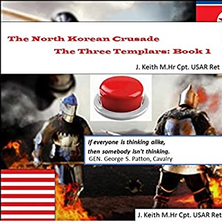 The North Korea Crusade     A Strategist Primer on Creative Tactical Solutions in Defeat of the North Korean Regime (Three Templars Book 1)              By:                                                                                                                                 J. Keith                               Narrated by:                                                                                                                                 William D. Fike                      Length: 1 hr and 57 mins     Not rated yet     Overall 0.0