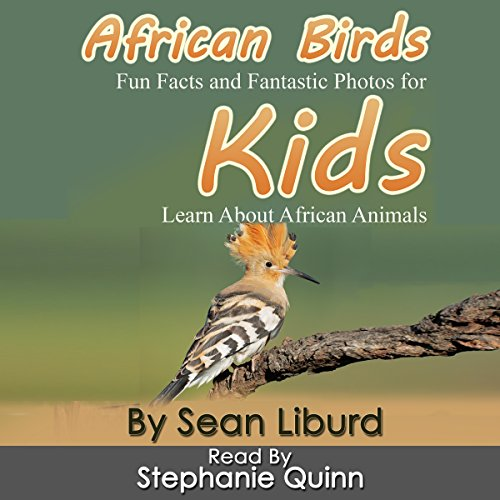 African Birds: Fun Facts and Fantastic Photos for Kids! Learn About African Animals audiobook cover art