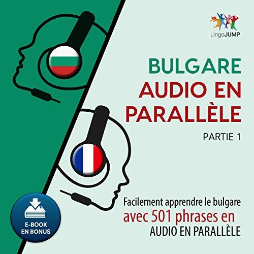 Couverture de Bulgare audio en parallèle - Facilement apprendre lebulgare avec 501 phrases en audio en parallèle - Partie 1 [French Edition]