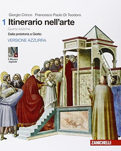 Itinerario nell'arte. Con cicli pittorici. Per le Scuole superiori. Con e-book. Con espansione online. Dalla preistoria a Giotto (Vol. 1)