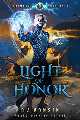 Primeval Origins: Light of Honor (Book #2 in the Primeval Origins Epic Saga) by [B.A. Vonsik]