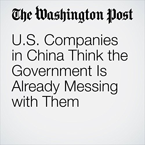 U.S. Companies in China Think the Government Is Already Messing with Them copertina