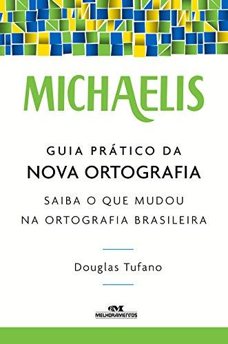 Michaelis Guia Prático da Nova Ortografia: Saiba o que Mudou na Ortografia Brasileira