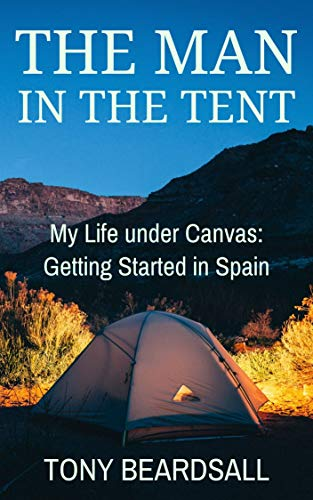The Man in the Tent: My Life under Canvas - Getting Started in Spain