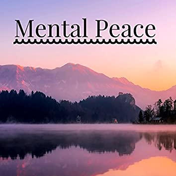 Mental Peace - Music to Find Peace of Mind in Day Life, Inner Peace & Calm