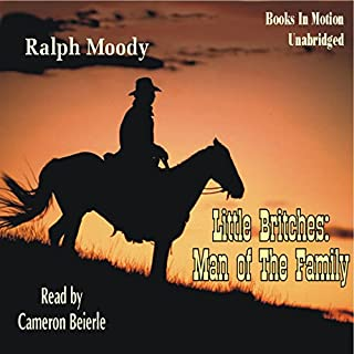 Man of the Family     Little Britches #2              By:                                                                                                                                 Ralph Moody                               Narrated by:                                                                                                                                 Cameron Beierle                      Length: 8 hrs and 33 mins     346 ratings     Overall 4.8