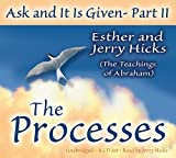 Ask and It Is Given - Part II: The Processes