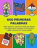 600 Primeras Palabras Más Usadas Tarjetas Bebe Bilingüe Vocabulario Español Portugués Libro Infantiles Para Niños: Aprender imaginario diccionario ... numeros animales 2 años y principianteso.