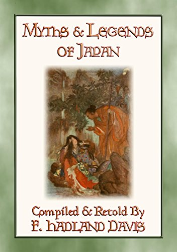 MYTHS & LEGENDS OF JAPAN - over 200 Myths, Legends and Tales from Ancient Nippon: Tales of Japan before time began