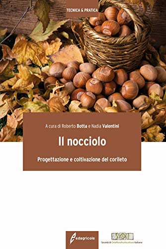 Il nocciolo. Progettazione e coltivazione del corileto (Tecnica & pratica)