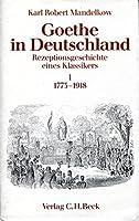 Goethe in Deutschland I. Rezeptionsgeschichte eines Klassikers 1773 - 1918