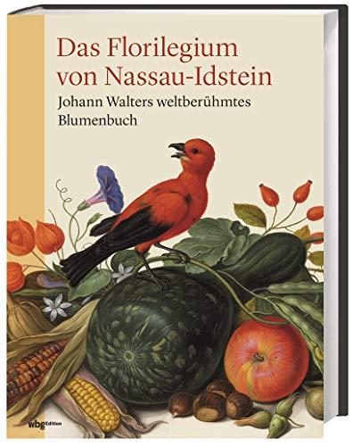 Das Florilegium von Nassau-Idstein: Johann Walters weltberühmtes Blumenbuch