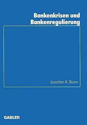 Bankenkrisen und Bankenregulierung (Schriftenreihe des Instituts f�r Kredit- und Finanzwirtschaft) (German Edition)